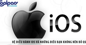 Hệ điều hành iOS và những điều bạn không nên bỏ qua