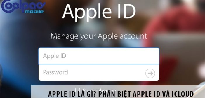 Apple ID là gì? Phân biệt Apple ID và iCloud
