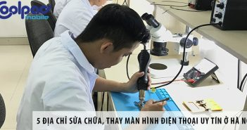 5 địa chỉ sửa chữa, thay màn hình điện thoại uy tín ở Hà Nội