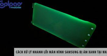 Cách xử lý nhanh lỗi màn hình Samsung bị ám xanh tại nhà