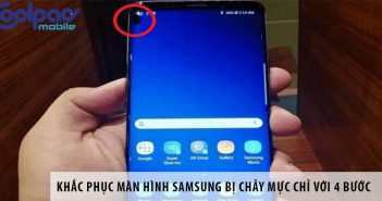 Khắc phục màn hình Samsung bị chảy mực chỉ với 4 bước