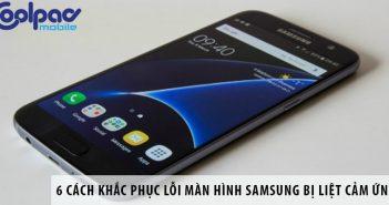 6 cách khắc phục lỗi màn hình Samsung bị liệt cảm ứng