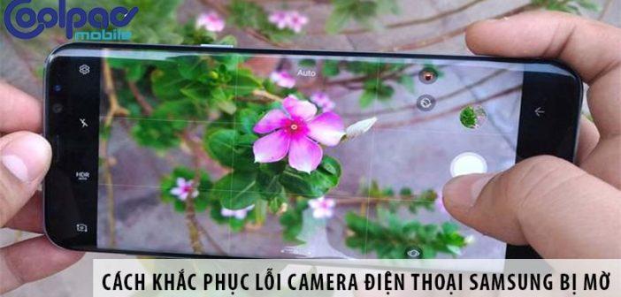 Cách khắc phục lỗi camera điện thoại Samsung bị mờ
