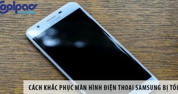 Cách khắc phục màn hình điện thoại Samsung bị tối
