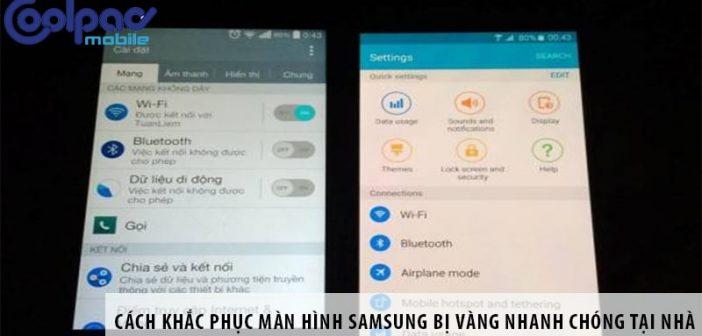 Cách khắc phục màn hình Samsung bị vàng nhanh chóng tại nhà