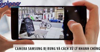 Camera Samsung bị rung và cách xử lý nhanh chóng