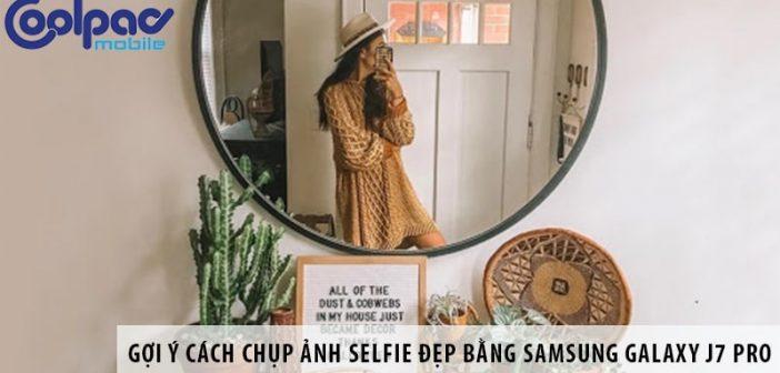 Gợi ý cách chụp ảnh selfie đẹp bằng Samsung Galaxy J7 Pro