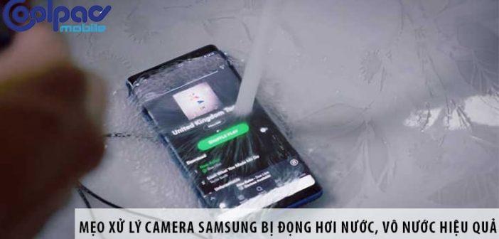 Mẹo xử lý camera Samsung bị đọng hơi nước, vô nước hiệu quả