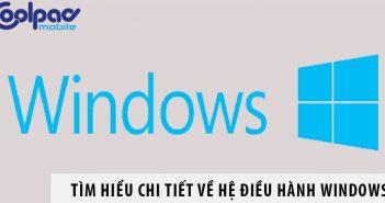 Tìm hiểu chi tiết về hệ điều hành Windows