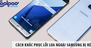 Cách khắc phục lỗi loa ngoài Samsung bị rè, âm lượng nhỏ
