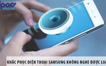 Khắc phục nhanh điện thoại Samsung không nghe được loa ngoài