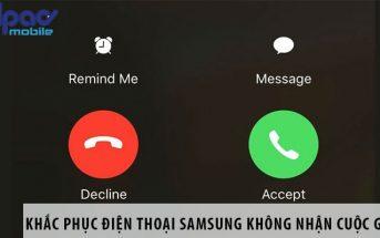 Khắc phục điện thoại Samsung không nhận cuộc gọi đến