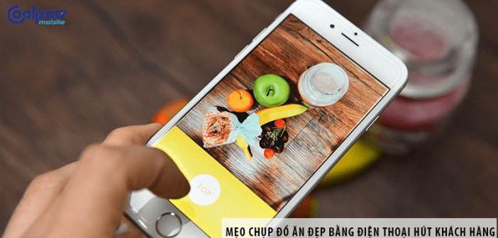 Mẹo chụp đồ ăn đẹp bằng điện thoại hút khách hàng