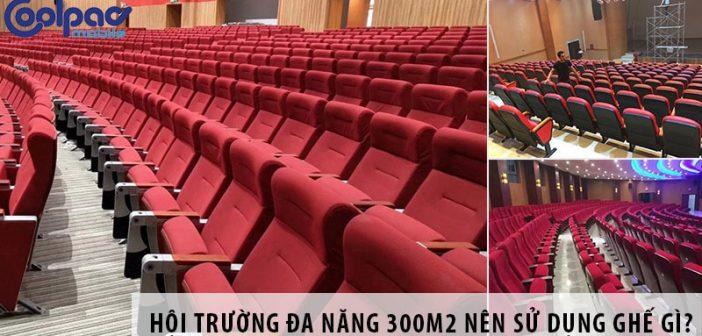 Thiết kế hội trường đa năng 300m2 nên sử dụng ghế gì?