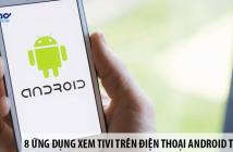 Top 8 ứng dụng xem tivi trên điện thoại Android tốt nhất